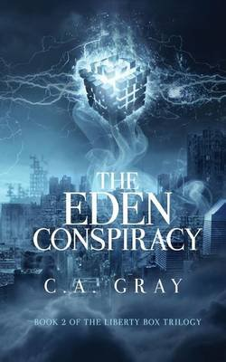 The Eden Conspiracy - Book 2 in the Liberty Box Trilogy (Paperback): C. a. Gray
