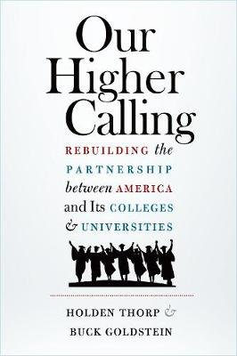 Our Higher Calling - Rebuilding the Partnership between America and Its Colleges and Universities (Hardcover): Holden Thorp,...