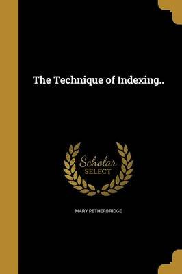 The Technique of Indexing.. (Paperback): Mary Petherbridge