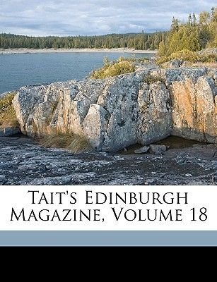 Tait's Edinburgh Magazine, Volume 18 (Paperback): Anonymous