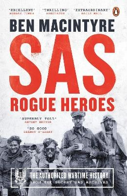 SAS: Rogue Heroes - The Authorized Wartime History (Paperback): Ben MacIntyre