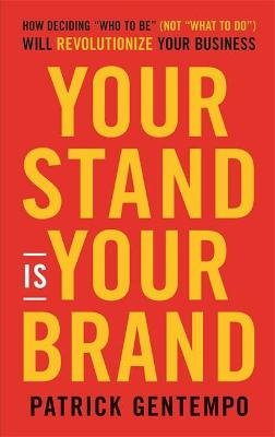 "Your Stand Is Your Brand - How Deciding ""Who to Be"" (NOT ""What to Do"") Will Revolutionize Your Business (Hardcover): Patrick..."