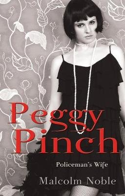 Peggy Pinch, Policeman's Wife (Paperback): Malcolm Noble