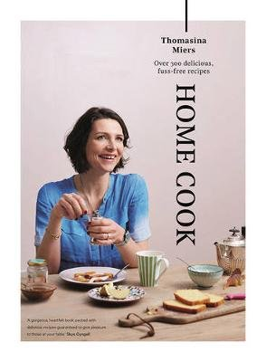 Home Cook - Over 300 delicious fuss-free recipes (Hardcover, Main): Thomasina Miers