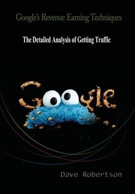 Google's Revenue Earning Techniques - The Detailed Analysis of Getting Traffic (Paperback): Dave Robertson