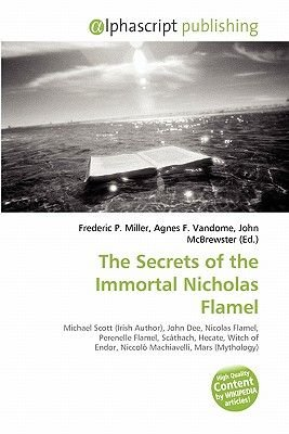 The Secrets of the Immortal Nicholas Flamel (Paperback): Frederic P. Miller, Agnes F. Vandome, John McBrewster
