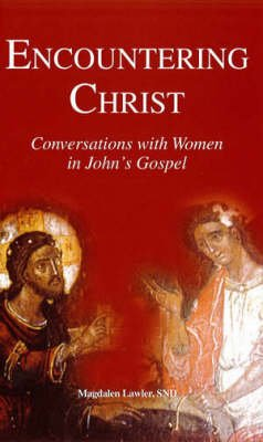 Encountering Christ - Conversations with Women in John's Gospel (Paperback, 2nd Revised edition): Magdalen Lawler