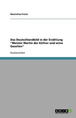 Das Deutschlandbild in Der Erzahlung Meister Martin Der Kufner Und Seine Gesellen (German, Paperback): Maximilian Frisch