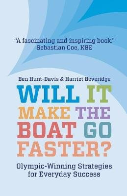Will It Make The Boat Go Faster? - Olympic-winning Strategies for Everyday Success - Second Edition (Paperback, 2nd ed.):...