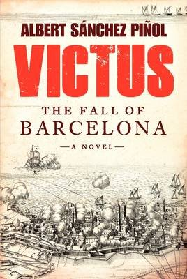 Victus - The Fall of Barcelona, a Novel (Hardcover): Albert Sanchez Pinol, Daniel Hahn, Thomas Bunstead