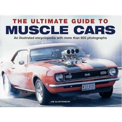 The Ultimate Guide to Muscle Cars - An Illustrated Encyclopedia with More Than 600 Photographs (Hardcover): Jim Glastonbury