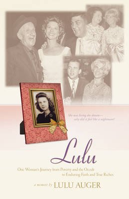 Lulu - One Woman's Journey from Poverty and the Occult to Enduring Faith and True Riches (Electronic book text): Lulu Auger