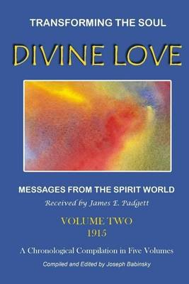 Divine Love : Transforming The Soul Vol.II 1915- Messages from the Spirit World- A Chronological Compilation in Five Volumes...