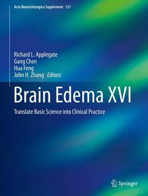 Brain Edema XVI - Translate Basic Science into Clinical Practice (Hardcover, 1st ed. 2016): Richard L Applegate, Gang Chen, Hua...