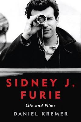 Sidney J. Furie - Life and Films (Hardcover): Daniel Kremer