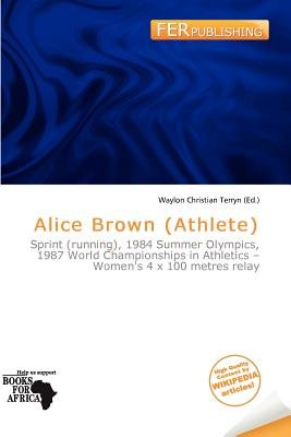 Alice Brown (Athlete) (Paperback): Waylon Christian Terryn