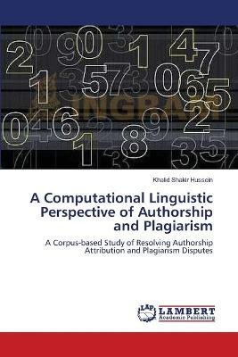 A Computational Linguistic Perspective of Authorship and Plagiarism (Paperback): Shakir Hussein Khalid