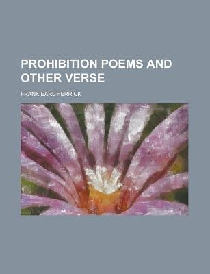 Prohibition Poems and Other Verse (Paperback): Us Government, Frank Earl Herrick