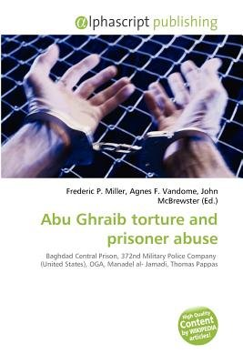Abu Ghraib Torture and Prisoner Abuse (Paperback): Frederic P. Miller, Agnes F. Vandome, John McBrewster