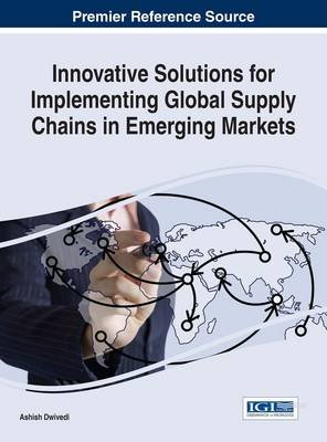 Innovative Solutions for Implementing Global Supply Chains in Emerging Markets (Electronic book text): Ashish Dwivedi