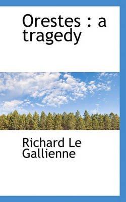 Orestes - A Tragedy (Paperback): Richard Le Gallienne