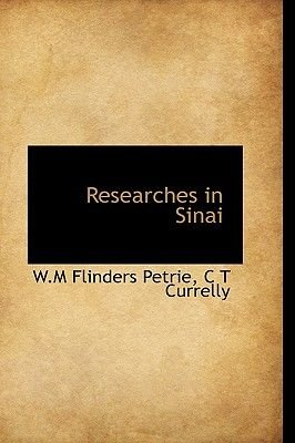 Researches in Sinai (Without Illustrations) (Hardcover): W.M. Flinders Petrie, C.T. Currelly