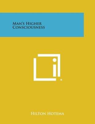 Man's Higher Consciousness (Paperback): Hilton Hotema