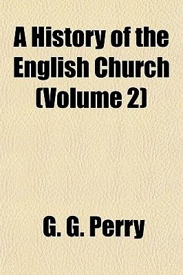 A History of the English Church (Volume 2) (Paperback): G.G. Perry