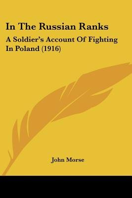 In the Russian Ranks - A Soldier's Account of Fighting in Poland (1916) (Paperback): John Morse