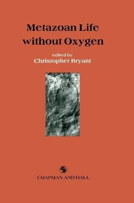 Metazoan Life without Oxygen (Hardcover, 1991 ed.): C Bryant
