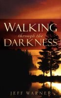 Walking Through the Darkness (Paperback): Jeff Warner