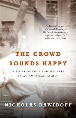 The Crowd Sounds Happy - A Story of Love and Madness in an American Family (Paperback): Nicholas Dawidoff
