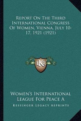 Report on the Third International Congress of Women, Vienna, July 10-17, 1921 (1921) (Paperback): Women's International...