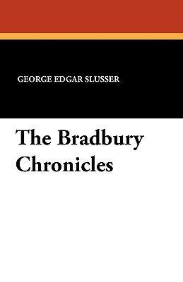 The Bradbury Chronicles (Paperback): George Edgar Slusser