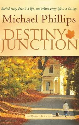 Destiny Junction (Hardcover): Michael R Phillips