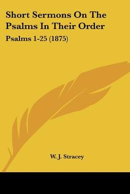 Short Sermons on the Psalms in Their Order - Psalms 1-25 (1875) (Paperback): W. J. Stracey