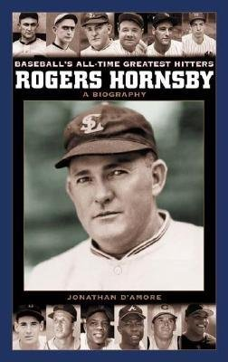 Rogers Hornsby - A Biography (Electronic book text): Jonathan D'Amore