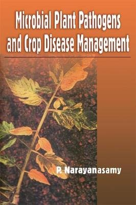 Microbial Plant Pathogens and Crop Disease Management (Hardcover): P. Narayanasamy