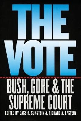 The Vote - Bush, Gore and the Supreme Court (Paperback, New edition): Cass R. Sunstein, Richard A. Epstein