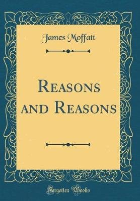 Reasons and Reasons (Classic Reprint) (Hardcover): James Moffatt