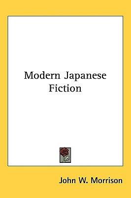 Modern Japanese Fiction (Hardcover): John W. Morrison