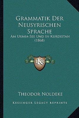 Grammatik Der Neusyrischen Sprache - Am Urmia-See Und in Kurdistan (1868) (German, Paperback): Theodor N oldeke