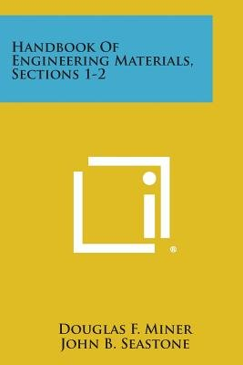 Handbook of Engineering Materials, Sections 1-2 (Paperback): Douglas F. Miner, John B. Seastone