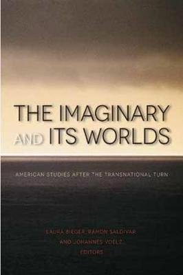 The Imaginary and its Worlds - American Studies After the Transnational Turn (Paperback): Laura Bieger, Ramon Saldivar,...