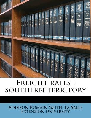 Freight Rates - Southern Territory (Paperback): Addison Romain Smith