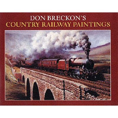 Don Breckon's Country Railway Paintings (Paperback, New edition): Don Breckon
