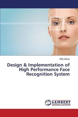Design & Implementation of High Performance Face Recognition System (Paperback): Abbas Afifa