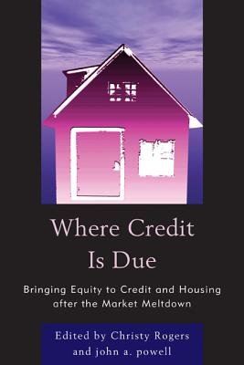 Where Credit Is Due - Bringing Equity to Credit and Housing After the Market Meltdown (Electronic book text): John Powell