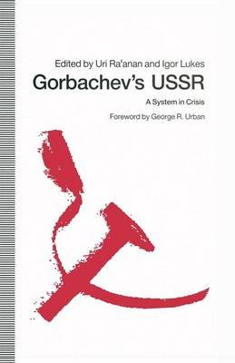 Gorbachev's USSR 1990 - A System in Crisis (Paperback, 1st ed. 1990): Uri Ra'anan