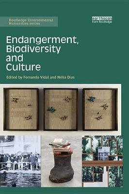 Endangerment, Biodiversity and Culture (Electronic book text): Fernando Vidal, Nelia Dias